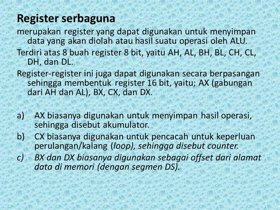 Register serbaguna merupakan register yang dapat digunakan untuk menyimpan data yang akan diolah atau hasil suatu operasi oleh ALU.