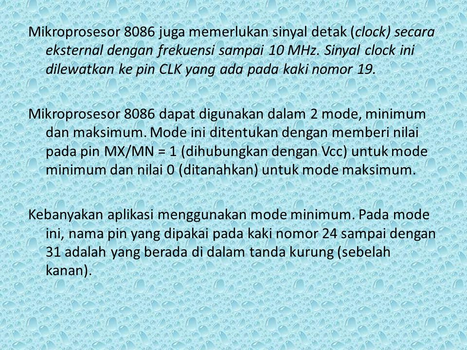 Mikroprosesor 8086 juga memerlukan sinyal detak (clock) secara eksternal dengan frekuensi sampai 10 MHz.