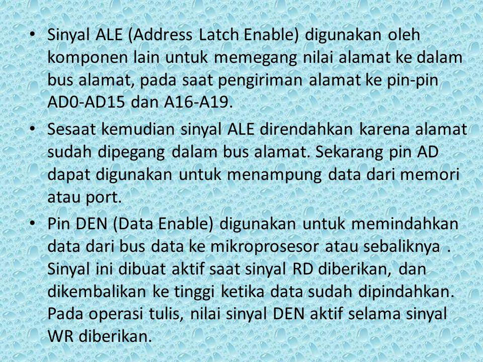 Sinyal ALE (Address Latch Enable) digunakan oleh komponen lain untuk memegang nilai alamat ke dalam bus alamat, pada saat pengiriman alamat ke pin-pin AD0-AD15 dan A16-A19.