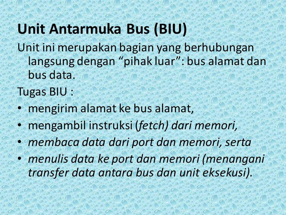 Unit Antarmuka Bus (BIU) Unit ini merupakan bagian yang berhubungan langsung dengan pihak luar : bus alamat dan bus data.