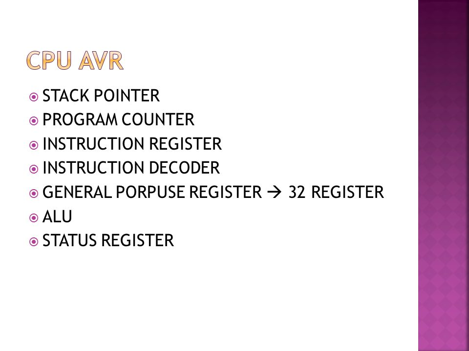  STACK POINTER  PROGRAM COUNTER  INSTRUCTION REGISTER  INSTRUCTION DECODER  GENERAL PORPUSE REGISTER  32 REGISTER  ALU  STATUS REGISTER
