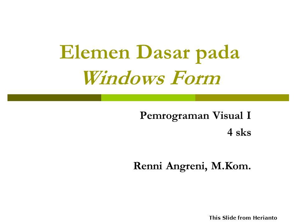 Elemen Dasar pada Windows Form Pemrograman Visual I 4 sks Renni Angreni, M.Kom.