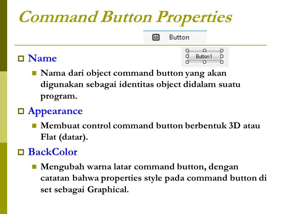 Command Button Properties  Name Nama dari object command button yang akan digunakan sebagai identitas object didalam suatu program.