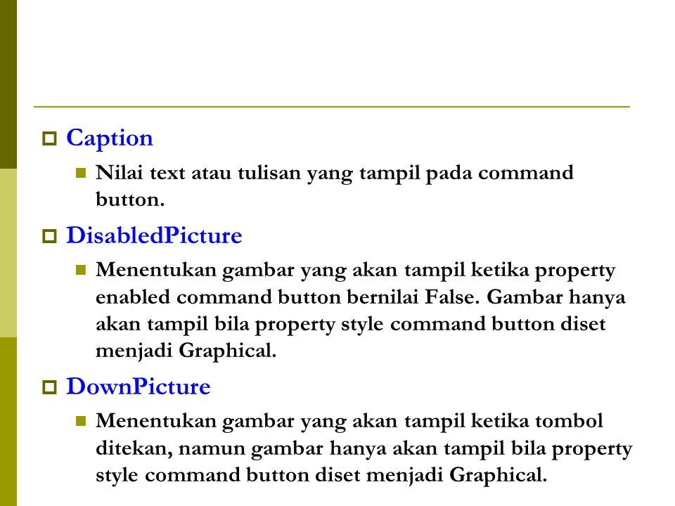  Caption Nilai text atau tulisan yang tampil pada command button.