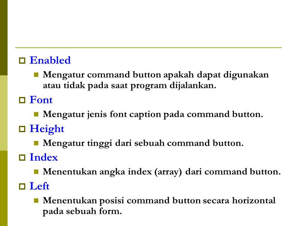  Enabled Mengatur command button apakah dapat digunakan atau tidak pada saat program dijalankan.