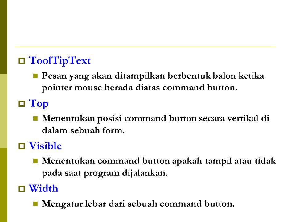  ToolTipText Pesan yang akan ditampilkan berbentuk balon ketika pointer mouse berada diatas command button.