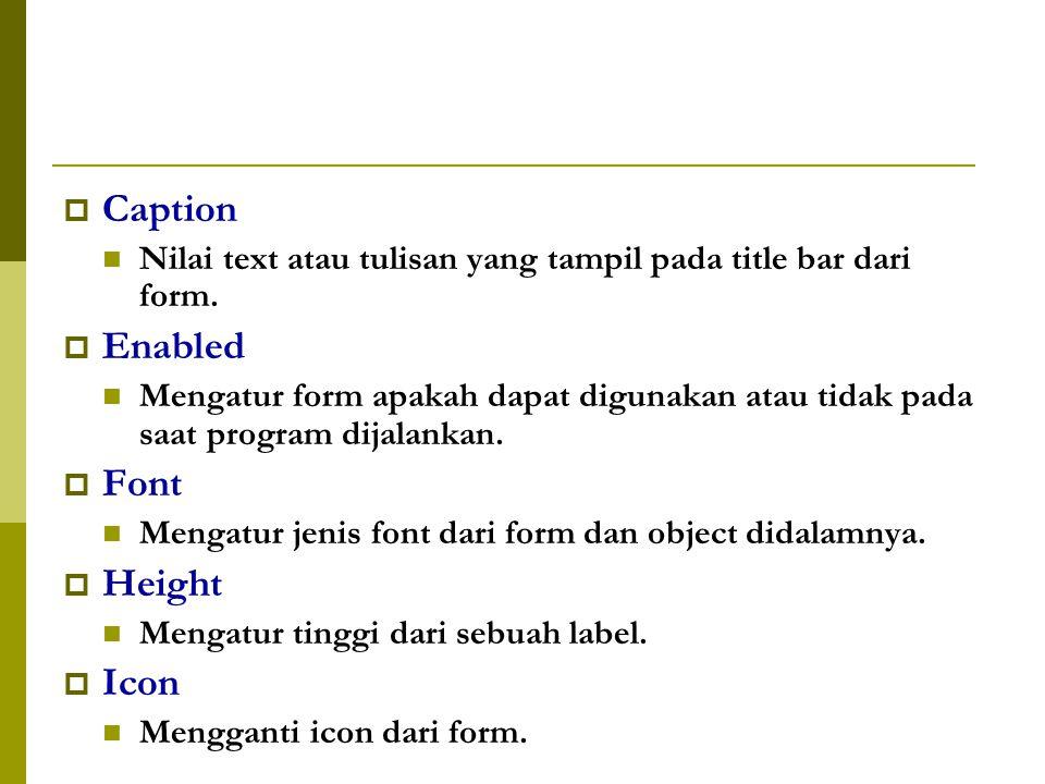  Caption Nilai text atau tulisan yang tampil pada title bar dari form.