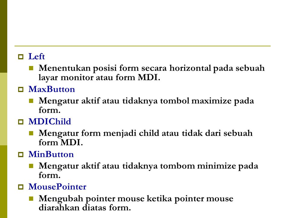  Left Menentukan posisi form secara horizontal pada sebuah layar monitor atau form MDI.