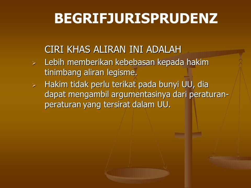 BEGRIFJURISPRUDENZ CIRI KHAS ALIRAN INI ADALAH  Lebih memberikan kebebasan kepada hakim tinimbang aliran legisme.  Hakim tidak perlu terikat pada bu
