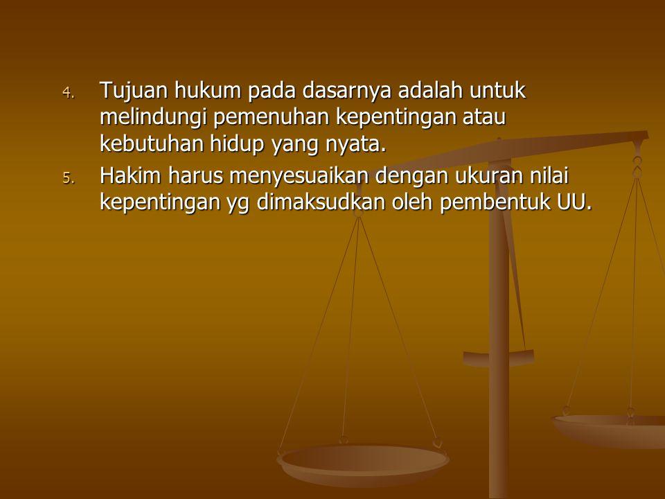 4. Tujuan hukum pada dasarnya adalah untuk melindungi pemenuhan kepentingan atau kebutuhan hidup yang nyata. 5. Hakim harus menyesuaikan dengan ukuran