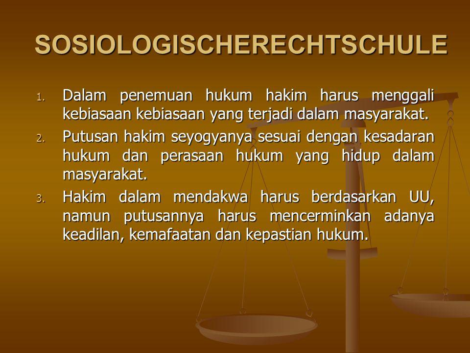 SOSIOLOGISCHERECHTSCHULE 1. Dalam penemuan hukum hakim harus menggali kebiasaan kebiasaan yang terjadi dalam masyarakat. 2. Putusan hakim seyogyanya s