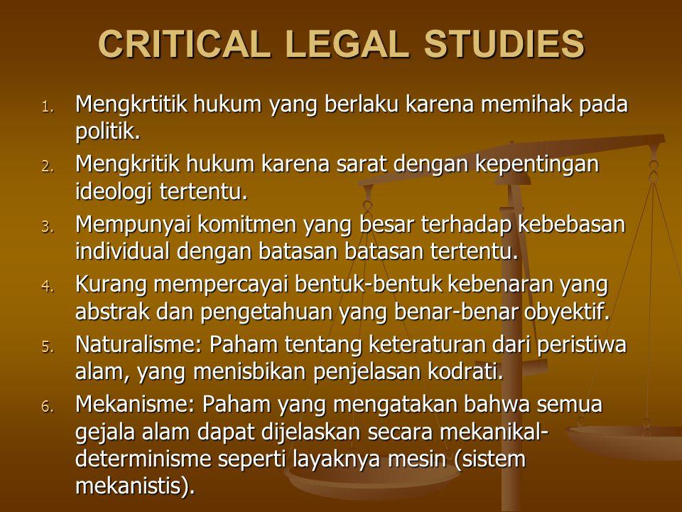 CRITICAL LEGAL STUDIES 1. Mengkrtitik hukum yang berlaku karena memihak pada politik. 2. Mengkritik hukum karena sarat dengan kepentingan ideologi ter