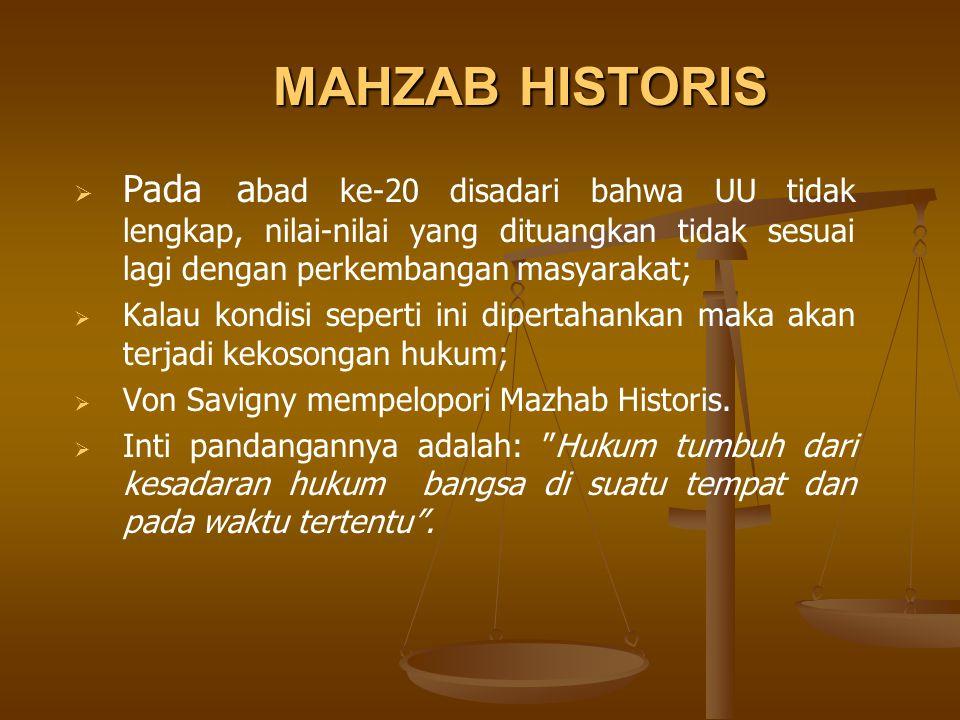 MAHZAB HISTORIS  Pada a bad ke-20 disadari bahwa UU tidak lengkap, nilai-nilai yang dituangkan tidak sesuai lagi dengan perkembangan masyarakat;  Ka