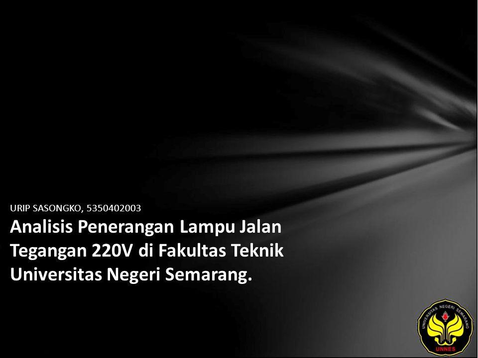 URIP SASONGKO, 5350402003 Analisis Penerangan Lampu Jalan Tegangan 220V di Fakultas Teknik Universitas Negeri Semarang.