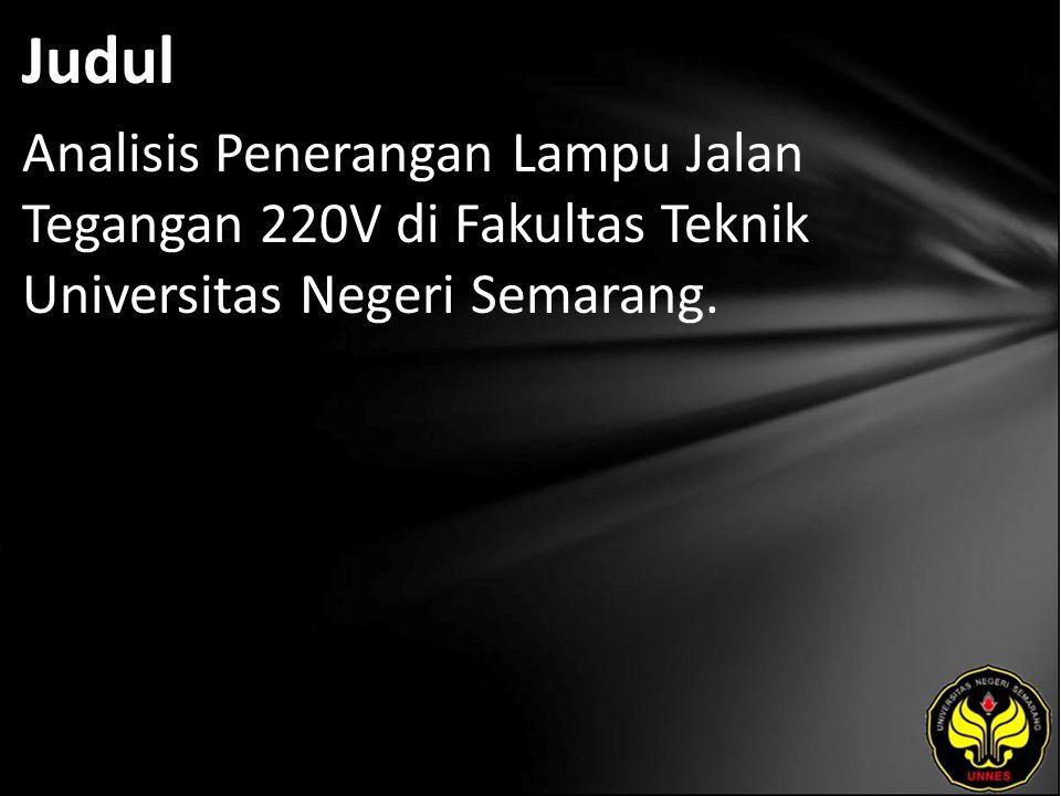 Judul Analisis Penerangan Lampu Jalan Tegangan 220V di Fakultas Teknik Universitas Negeri Semarang.