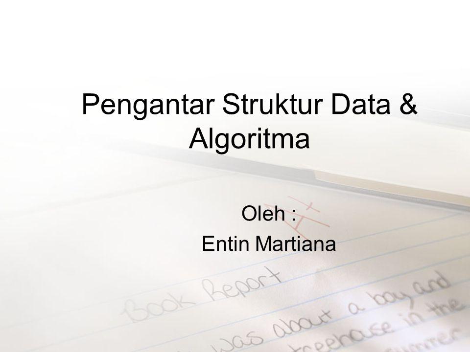 Pengantar Struktur Data & Algoritma Oleh : Entin Martiana