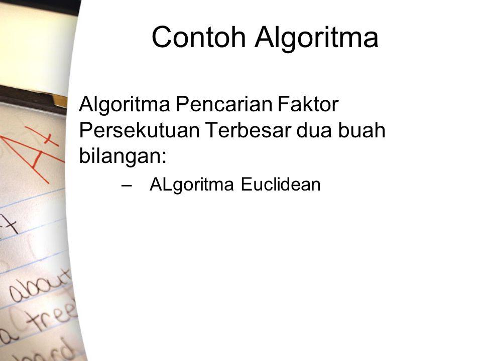 Contoh Algoritma Algoritma Pencarian Faktor Persekutuan Terbesar dua buah bilangan: –ALgoritma Euclidean