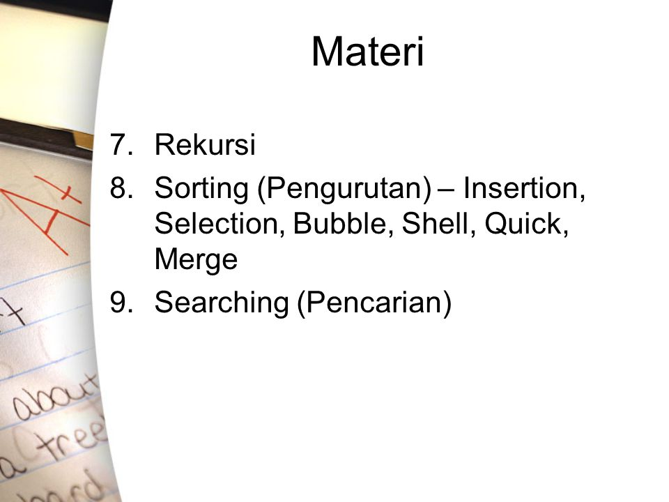 Materi 7.Rekursi 8. Sorting (Pengurutan) – Insertion, Selection, Bubble, Shell, Quick, Merge 9.Searching (Pencarian)