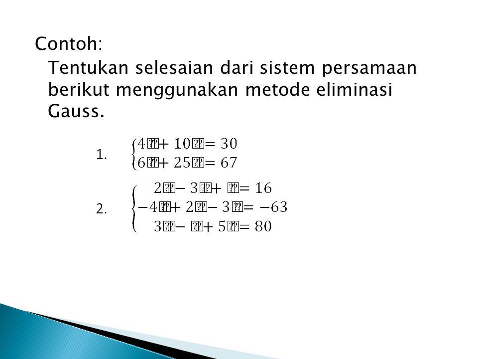 Contoh: Tentukan selesaian dari sistem persamaan berikut menggunakan metode eliminasi Gauss.