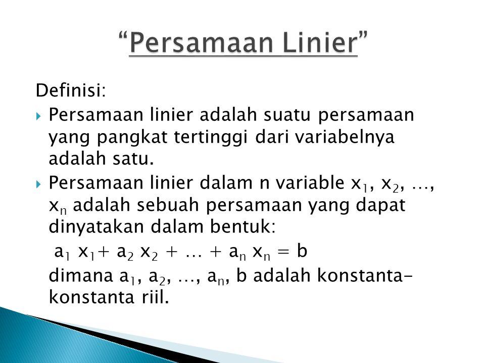 Definisi:  Persamaan linier adalah suatu persamaan yang pangkat tertinggi dari variabelnya adalah satu.  Persamaan linier dalam n variable x 1, x 2,