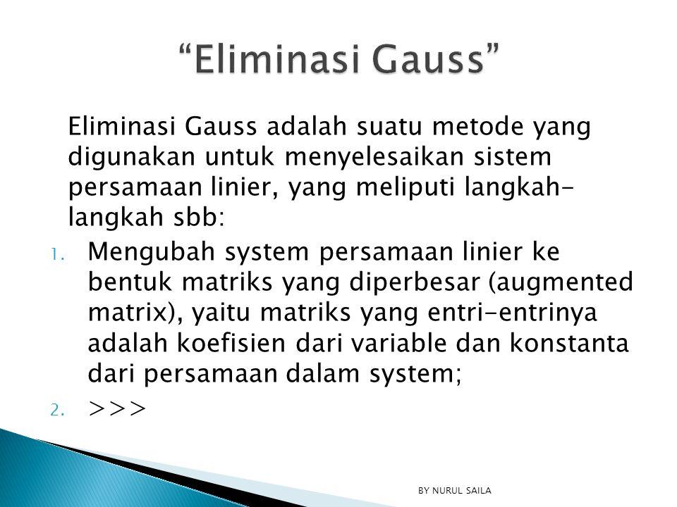 Eliminasi Gauss adalah suatu metode yang digunakan untuk menyelesaikan sistem persamaan linier, yang meliputi langkah- langkah sbb: 1. Mengubah system