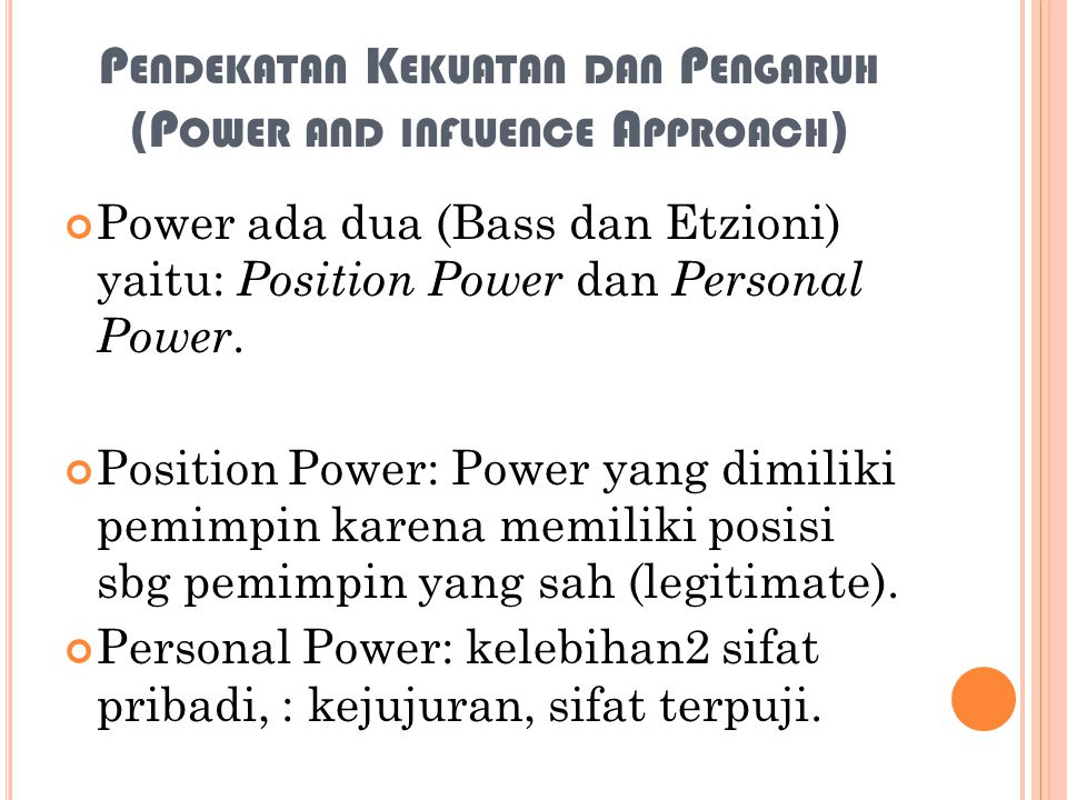 P ENDEKATAN K EKUATAN DAN P ENGARUH (P OWER AND INFLUENCE A PPROACH ) Power ada dua (Bass dan Etzioni) yaitu: Position Power dan Personal Power.