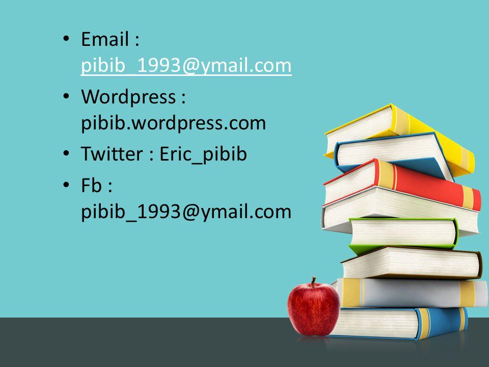 Email : pibib_1993@ymail.com pibib_1993@ymail.com Wordpress : pibib.wordpress.com Twitter : Eric_pibib Fb : pibib_1993@ymail.com