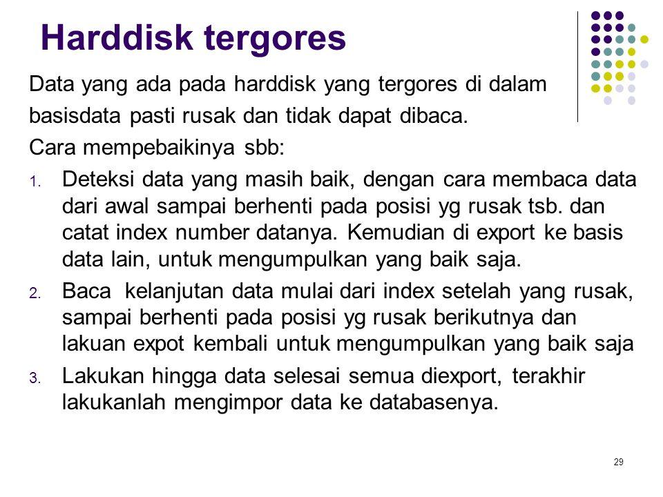 Harddisk tergores Data yang ada pada harddisk yang tergores di dalam basisdata pasti rusak dan tidak dapat dibaca.
