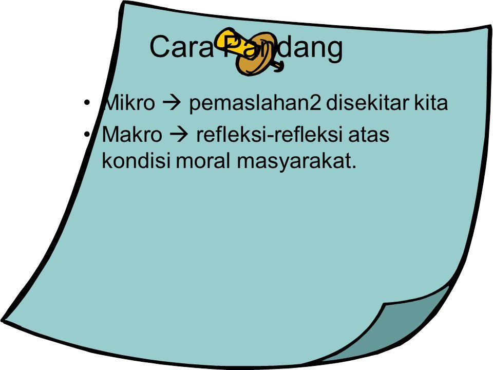Cara Pandang Mikro  pemaslahan2 disekitar kita Makro  refleksi-refleksi atas kondisi moral masyarakat.