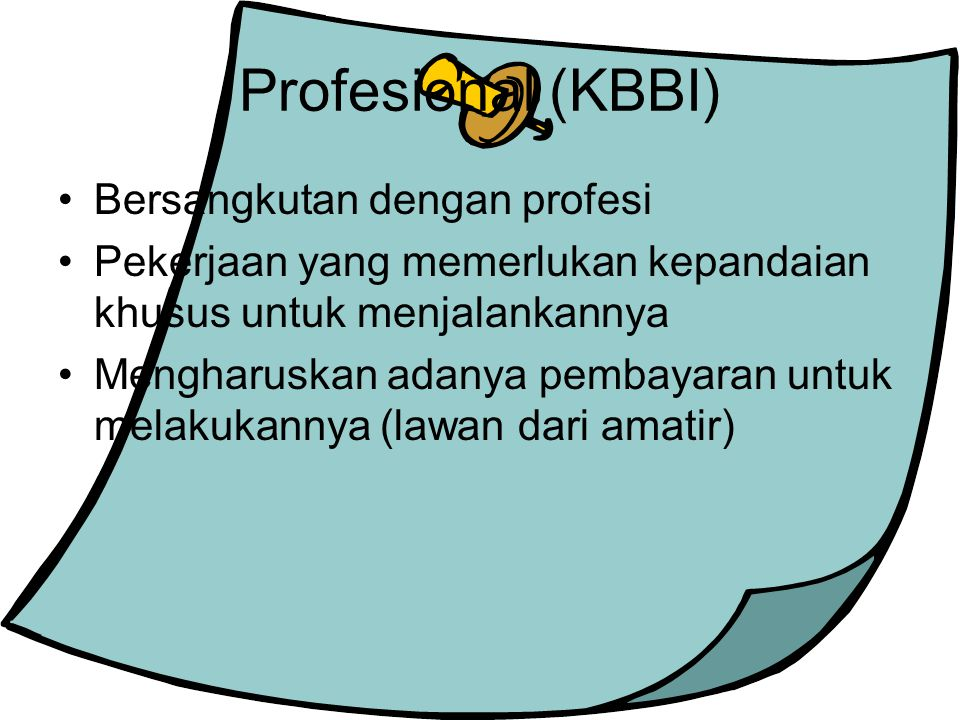 Profesional (KBBI) Bersangkutan dengan profesi Pekerjaan yang memerlukan kepandaian khusus untuk menjalankannya Mengharuskan adanya pembayaran untuk melakukannya (lawan dari amatir)