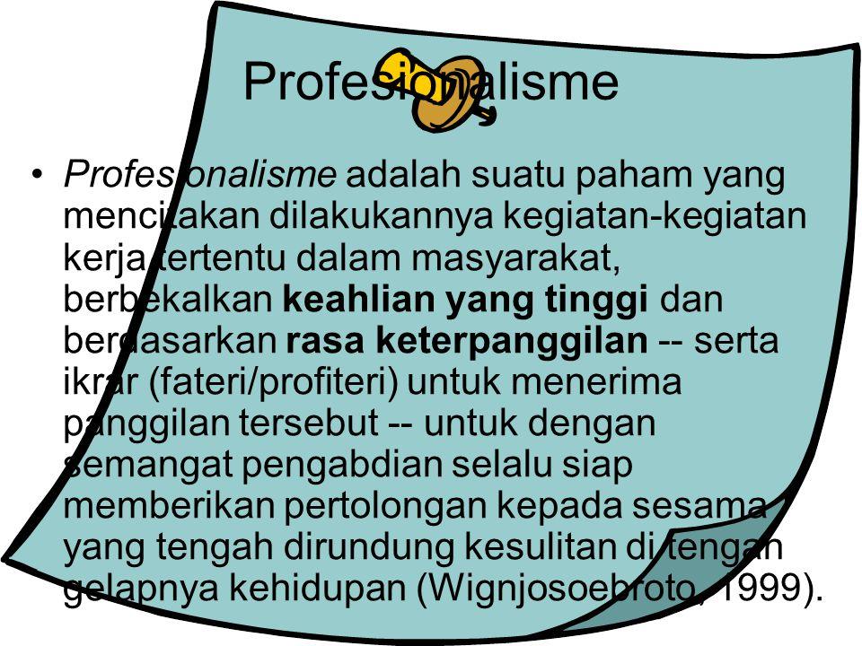Profesionalisme Profesionalisme adalah suatu paham yang mencitakan dilakukannya kegiatan-kegiatan kerja tertentu dalam masyarakat, berbekalkan keahlia
