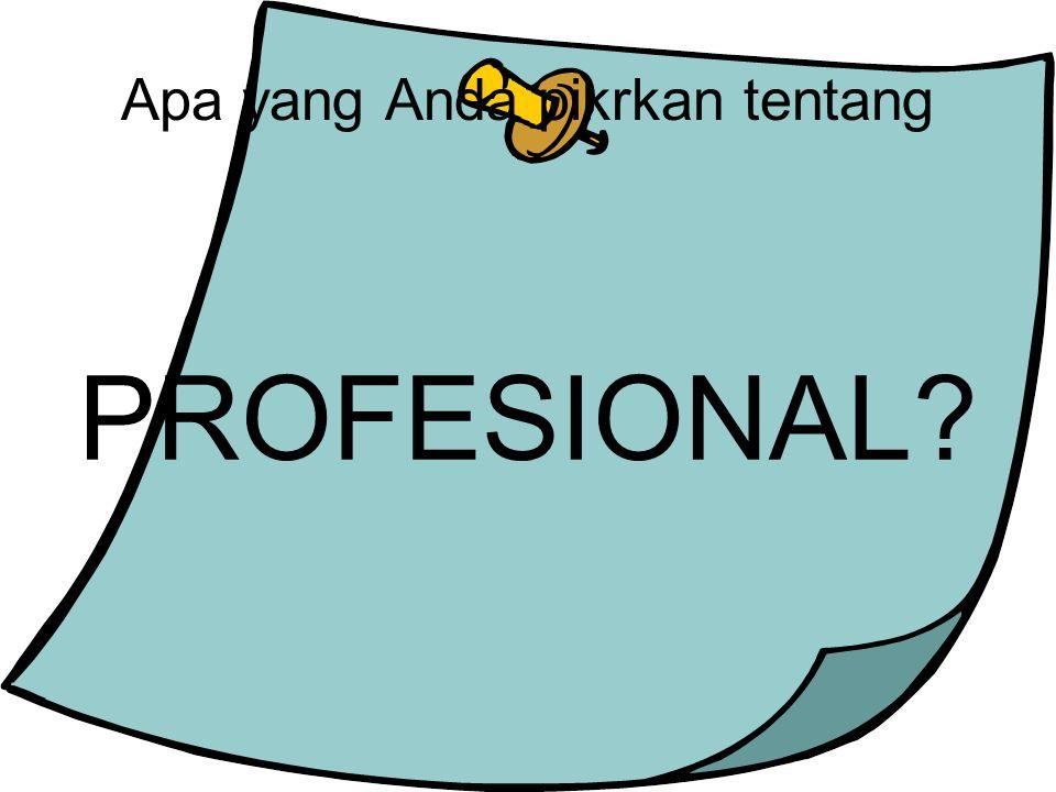 Apa yang Anda pikrkan tentang PROFESIONAL?