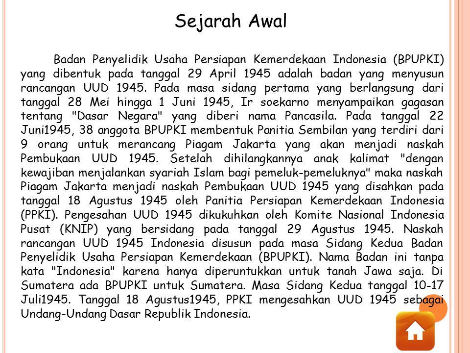 Sejarah Awal Badan Penyelidik Usaha Persiapan Kemerdekaan Indonesia (BPUPKI) yang dibentuk pada tanggal 29 April 1945 adalah badan yang menyusun ranca
