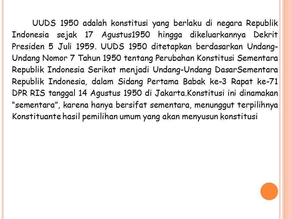 UUDS 1950 adalah konstitusi yang berlaku di negara Republik Indonesia sejak 17 Agustus1950 hingga dikeluarkannya Dekrit Presiden 5 Juli 1959. UUDS 195