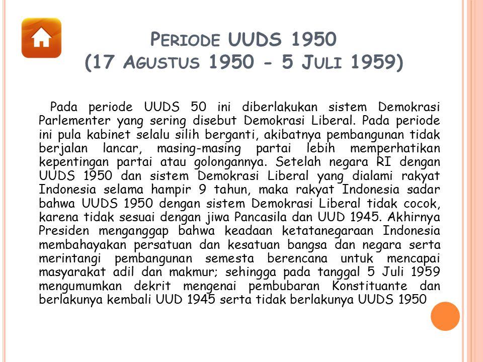 P ERIODE KEMBALINYA KE UUD 1945 (5 J ULI 1959 – 22 F EBRUARI 1966) Karena situasi politik pada Sidang Konstituante 1959 dimana banyak saling tarik ulur kepentingan partai politik sehingga gagal menghasilkan UUD baru, maka pada tanggal 5 Juli 1959, Presiden Sukarno mengeluarkan Dekrit Presiden yang salah satu isinya memberlakukan kembali UUD 1945 sebagai undang-undang dasar, menggantikan Undang-Undang Dasar Sementara 1950 yang berlaku pada waktu itu.