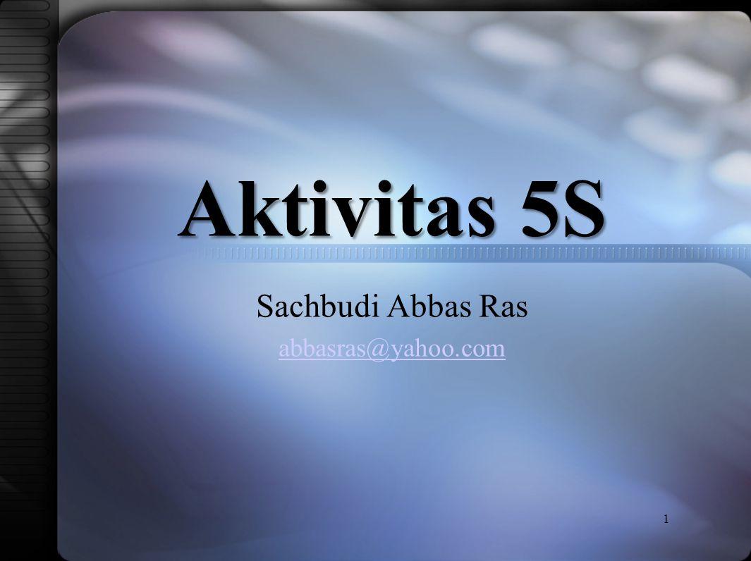 Aktivitas 5S Sachbudi Abbas Ras abbasras@yahoo.com 1