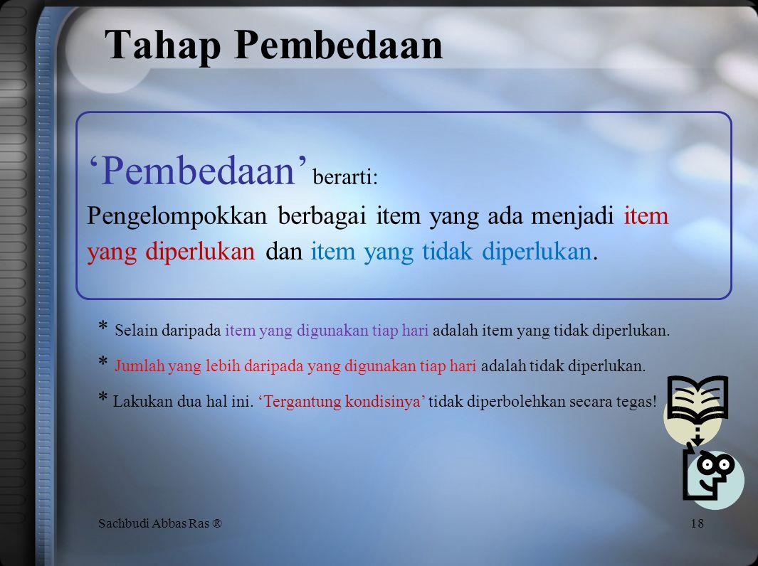 Definisi 17 Sachbudi Abbas Ras ® Penyisihan Penetapan tempat yang tetap SEIRI (Pemilahan) berarti: Pembedaan antara item yang diperlukan dan yang tida