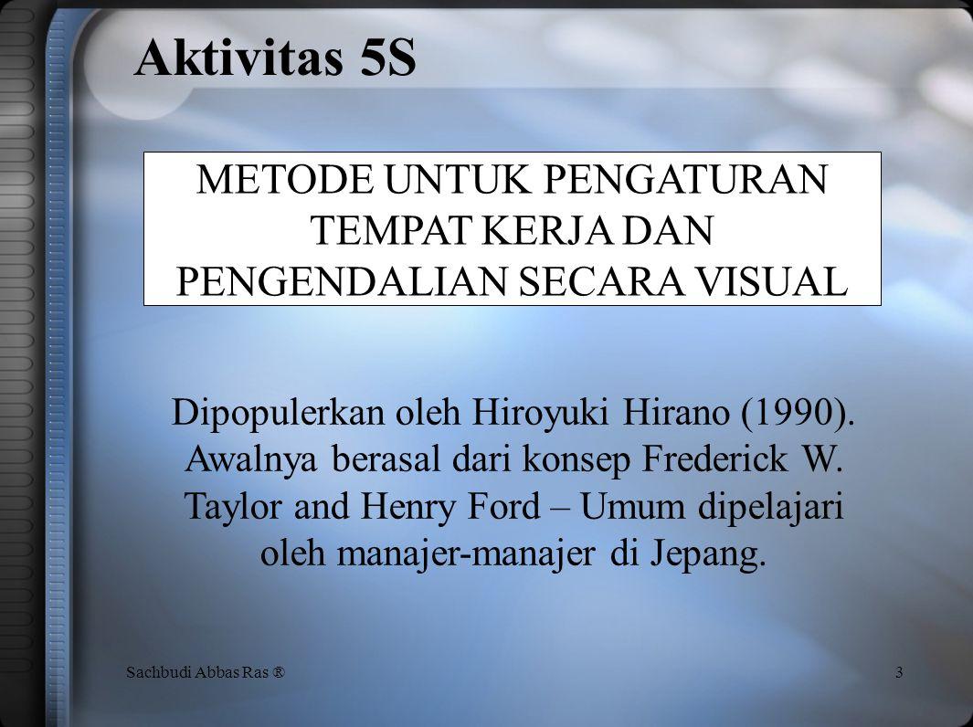 Aktivitas 5S 3Sachbudi Abbas Ras ® METODE UNTUK PENGATURAN TEMPAT KERJA DAN PENGENDALIAN SECARA VISUAL Dipopulerkan oleh Hiroyuki Hirano (1990).