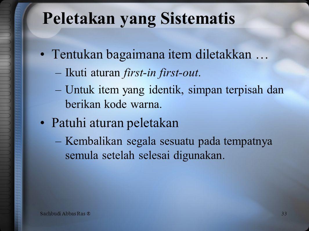 Peletakan yang Sistematis Tentukan dimana item harusnya berada –Penggunaan berbagai simbol yang standar –Metode analitis untuk penyimpanan Tentukan ba