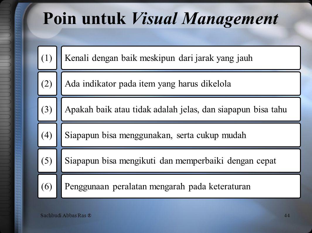 Standarisasi dari 5S 43Sachbudi Abbas Ras ® (1) Penjelasan berbagai poin vital untuk manajemen -Apa detail dari cacat atau ketidak-sesuaian -Kondisi d