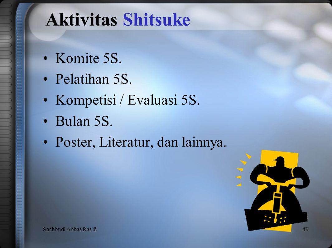 Definisi 48Sachbudi Abbas Ras ® Lakukan inovasi untuk meyakinkan peninjauan SHITSUKE (Penegakan Disiplin) berarti: Penyiapan lingkungan tempat kerja d