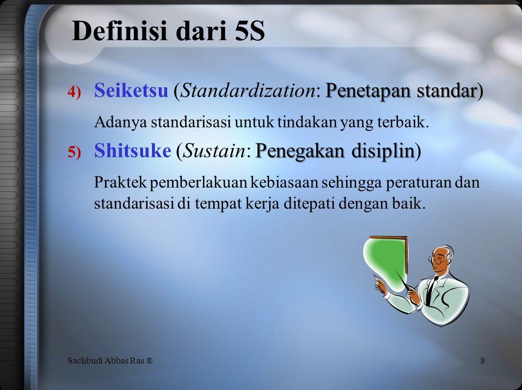 Definisi dari 5S Penetapan standar 4) Seiketsu (Standardization: Penetapan standar) Adanya standarisasi untuk tindakan yang terbaik.