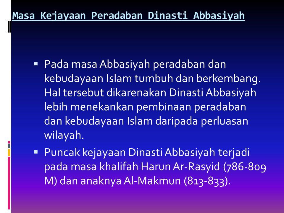 Masa Kejayaan Peradaban Dinasti Abbasiyah  Pada masa Abbasiyah peradaban dan kebudayaan Islam tumbuh dan berkembang.