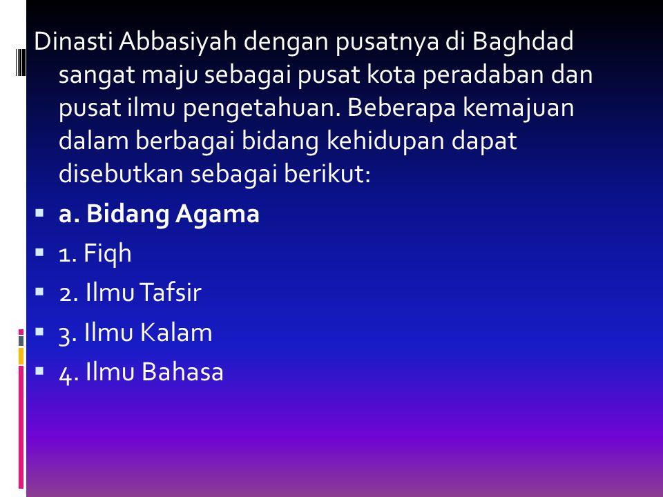Dinasti Abbasiyah dengan pusatnya di Baghdad sangat maju sebagai pusat kota peradaban dan pusat ilmu pengetahuan.