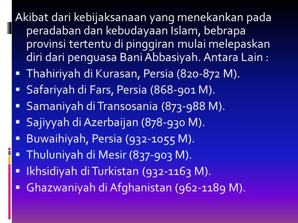 Akibat dari kebijaksanaan yang menekankan pada peradaban dan kebudayaan Islam, bebrapa provinsi tertentu di pinggiran mulai melepaskan diri dari penguasa Bani Abbasiyah.