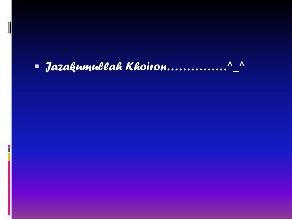  Jazakumullah Khoiron……………^_^