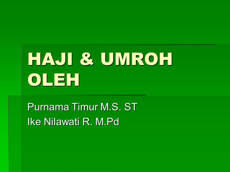 HAJI & UMROH OLEH Purnama Timur M.S. ST Ike Nilawati R. M.Pd