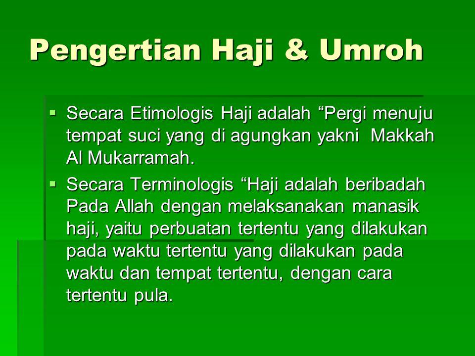 "Pengertian Haji & Umroh  Secara Etimologis Haji adalah ""Pergi menuju tempat suci yang di agungkan yakni Makkah Al Mukarramah.  Secara Terminologis """