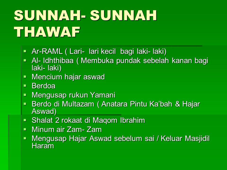 SUNNAH- SUNNAH THAWAF  Ar-RAML ( Lari- lari kecil bagi laki- laki)  Al- Idhthibaa ( Membuka pundak sebelah kanan bagi laki- laki)  Mencium hajar as