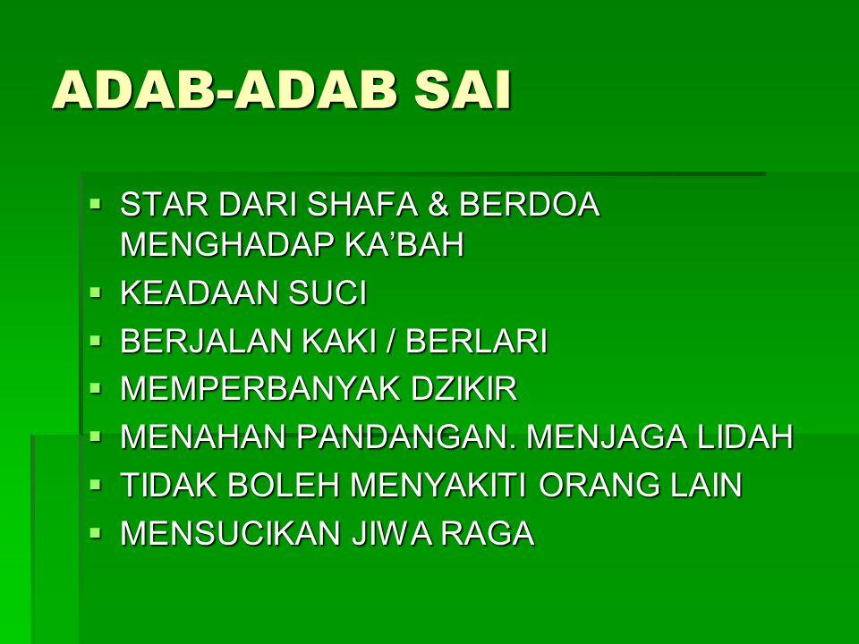 ADAB-ADAB SAI  STAR DARI SHAFA & BERDOA MENGHADAP KA'BAH  KEADAAN SUCI  BERJALAN KAKI / BERLARI  MEMPERBANYAK DZIKIR  MENAHAN PANDANGAN. MENJAGA